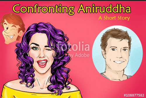 Confronting Aniruddha – A Short Story