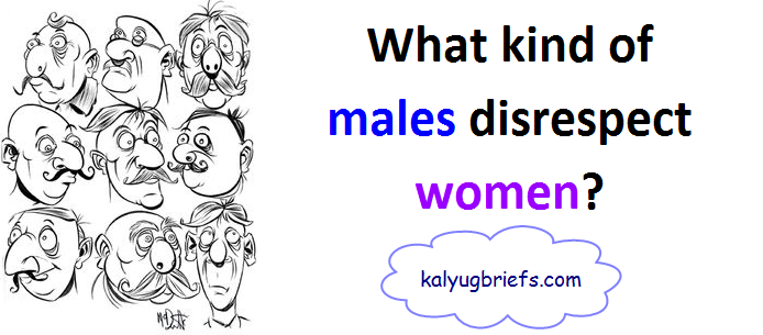 What kind of males disrespect women? A hypothesis.