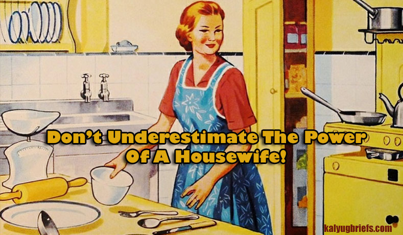Don't Underestimate The Power Of A Housewife!