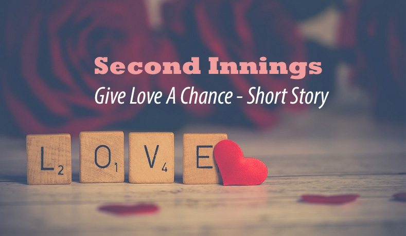 Second Innings – Give Love A Chance – Short Story