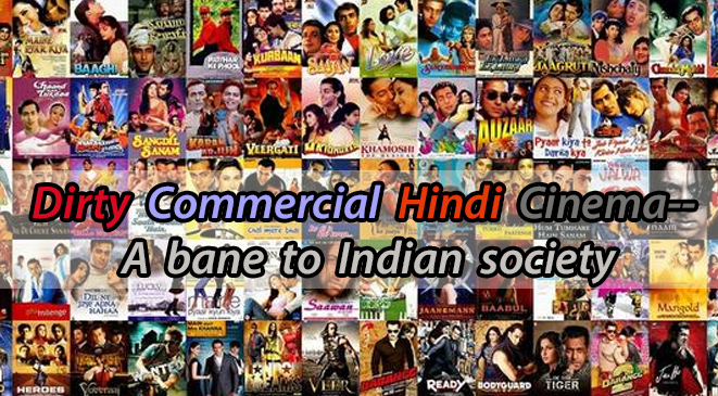 Dirty Commercial Hindi Cinema– A bane to Indian society