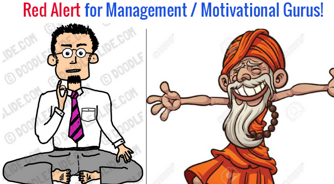 Red Alert for Management / Motivational Gurus!