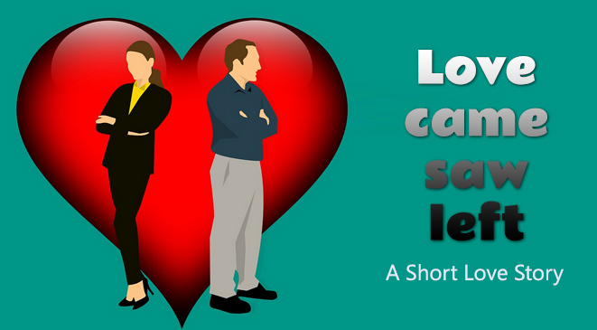 Love came, saw, left – A short love story